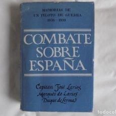 Libros de segunda mano: LIBRERIA GHOTICA. CAPITAN JOSÉ LARIOS. COMBATE SOBRE ESPAÑA.MEMORIAS DE UN PILOTO DE GUERRA.1966. Lote 256138675