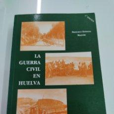 Libri di seconda mano: LA GUERRA CIVIL EN HUELVA FRANCISCO ESPINOSA MAESTRE ED. DIPUTACIÓN DE HUELVA 1996 ILUSTRADO. Lote 257493530