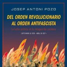 Libros de segunda mano: DEL ORDEN REVOLUCIONARIO AL ORDEN ANTIFASCISTA.JOSEP ANTONI POZO.-NUEVO. Lote 260353895