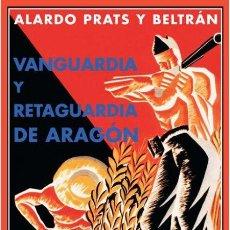 Libros de segunda mano: VANGUARDIA Y RETAGUARDIA DE ARAGÓN. ALARDO PRATS BELTRÁN.-NUEVO. Lote 260503165