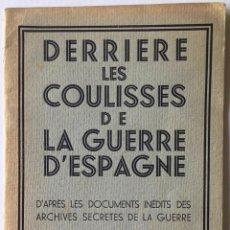 Libros de segunda mano: DERRIERE LES COULISSES DE LA GUERRE D'ESPAGNE. D'APRÈS LES DOCUMENTS INÉDITS DES ARCHIVES SECRÉTES... Lote 260668535
