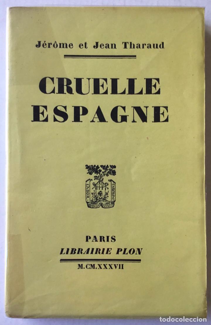 CRUELLE ESPAGNE. - THARAUD, JÉRÔME Y JEAN. (Libros de Segunda Mano - Historia - Guerra Civil Española)