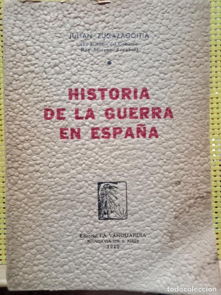 HISTORIA DE LA GUERRA EN ESPAÑA, JULIÁN ZUGAZAGOITIA 1940 PRIM. EDICIÓN - ÚNICO EN ESTAS CONDICIONES (Libros de Segunda Mano - Historia - Guerra Civil Española)