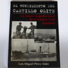 Libros de segunda mano: EL HUNDIMIENTO DEL CASTILLO OLITE LA MAYOR TRAGEDIA NAVAL DE LA GUERRA CIVIL -LUIS MIGUEL PÉREZ ADÁN. Lote 261273590