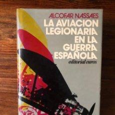 Libros de segunda mano: LA AVIACIÓN LEGIONARIA EN LA GUERFRA ESPAÑOLA. ALCOFAR NASSAES EDITORIAL EUROS.. Lote 261631305