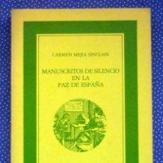 Libros de segunda mano: MANUSCRITOS DE SILENCIO EN LA PAZ DE ESPAÑA - CARMEN MEJIA SINCLAIR, LAS EDICIONES DE LA PIQUETA. Lote 261641655