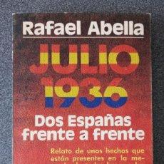 Libros de segunda mano: JULIO 1936 DOS ESPAÑAS FRENTE A FRENTE RAFAEL ABELLA. Lote 261647280