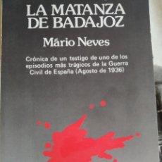 Libros de segunda mano: LA MATANZA DE BADAJOZ. MARIO NEVES. PRIMERA EDICIÓN, 1986. Lote 262272425
