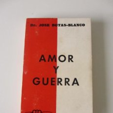 Libros de segunda mano: AMOR Y GUERRA. DR. JOSE BOTAS- BLANCO. RELATO TESTIMONIAL. EDITORIAL QUEVEDO. Lote 262857355