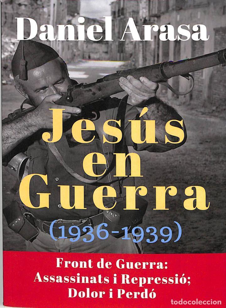 JESÚS EN GUERRA (1936-1939) - DANIEL ARASA - AUTOR EDITOR GUERRA CIVIL HISTORIA (Libros de Segunda Mano - Historia - Guerra Civil Española)