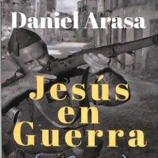Libros de segunda mano: JESÚS EN GUERRA (1936-1939) - DANIEL ARASA - AUTOR EDITOR GUERRA CIVIL HISTORIA. Lote 262896390