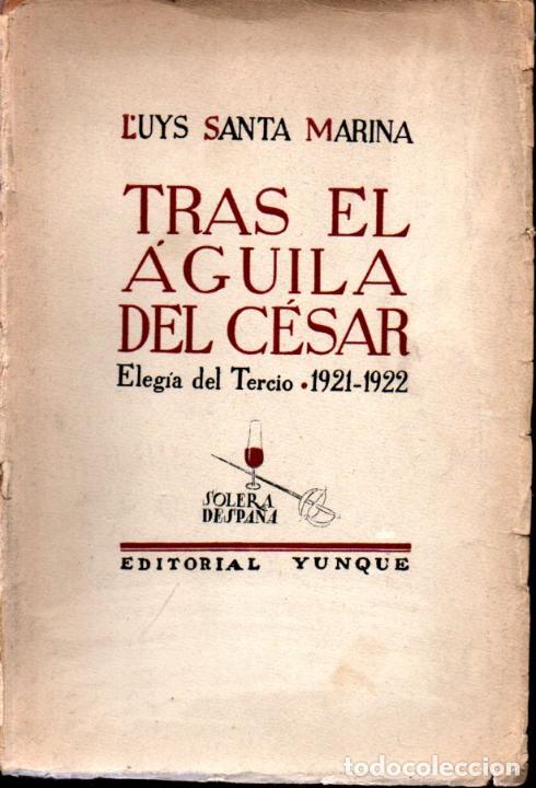 LUYS SANTA MARINA : TRAS EL ÁGUILA DEL CÉSAR - ELEGÍA DEL TERCIO (YUNQUE, 1939) FIRMADO (Libros de Segunda Mano - Historia - Guerra Civil Española)