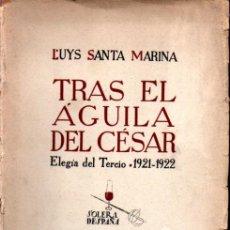Libros de segunda mano: LUYS SANTA MARINA : TRAS EL ÁGUILA DEL CÉSAR - ELEGÍA DEL TERCIO (YUNQUE, 1939) FIRMADO. Lote 262905955