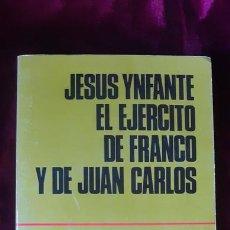 Libros de segunda mano: EL EJÉRCITO DE FRANCO Y DE JUAN CARLOS - JESÚS YNFANTE - RUEDO IBÉRICO 1976. Lote 262915565