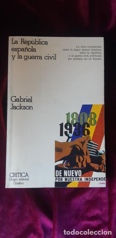 LA REPÚBLICA ESPAÑOLA Y LA GUERRA CIVIL - GABRIEL JACKSON - CRÍTICA 1976 (Libros de Segunda Mano - Historia - Guerra Civil Española)