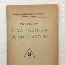 Libros de segunda mano: JOSÉ MANUEL OJEDA. VIDA POLÍTICA DE UN GRADO 33. EDICIONES ANTISECTARIAS. BURGOS, 1937.. Lote 262922600