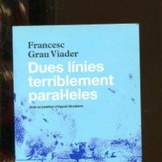 Libros de segunda mano: FRANCESC GRAU VIADER. DUES LÍNIES TERRIBLEMENT PARAL·LELES. ED, CLUN EDITOR 2009. GUERRA CIVIL.. Lote 262922940