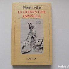 Libros de segunda mano: LIBRERIA GHOTICA. PIERRE VILAR. LA GUERRA CIVIL ESPAÑOLA. CRITICA 1986.. Lote 262959850