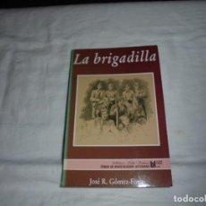 Libros de segunda mano: LA BRIGADILLA JOSE R.GOMEZ FOUZ.TEMAS DE INVESTIGACION ASTURIANA.SILVERIO CAÑADA 1992. Lote 262965170