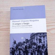 Libros de segunda mano: A SANGRE Y FUEGO - MANUEL CHAVES NOGALES - 2018 - LIBROS DEL ASTEROIDE. Lote 263025535
