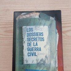 Libros de segunda mano: LOS DOSSIERS SECRETOS DE LA GUERRA CIVIL - PRIMERA EDICION 1978 - ARGOS VERGARA. Lote 263028625