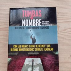 Libros de segunda mano: TUMBAS SIN NOMBRE - IKER JIMENEZ Y LUIS MARIANO FERNANDEZ - 2004 - EDAF. Lote 263028845
