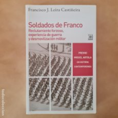 Libros de segunda mano: SOLDADOS DE FRANCO - FRANCISCO J. LEIRA CASTIÑEIRA - SIGLO XXI ESPAÑA. Lote 263029975