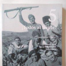 Libros de segunda mano: LA GUERRA CIVIL EN LA COMUNIDAD VALENCIANA,5. ¡TODOS AL FRENTE!. ELADI MAINAR. Lote 263057110