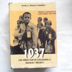 Libros de segunda mano: JESÚS ALONSO CARBALLÉS. 1937 LOS NIÑOS VASCOS EVACUADOS A FRANCIA Y BÉLGICA. 1998. 1ª EDICIÓN.. Lote 263063420