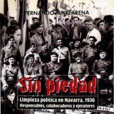 Libros de segunda mano: SIN PIEDAD. LIMPIEZA POLÍTICA EN NAVARRA, 1936. FERNANDO MIKELARENA.. Lote 263193485