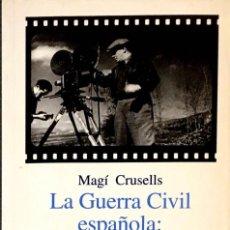 Libros de segunda mano: LA GUERRA CIVIL: CINE Y PROPAGANDA. MAGÍ CRUSELLS.. Lote 263195405