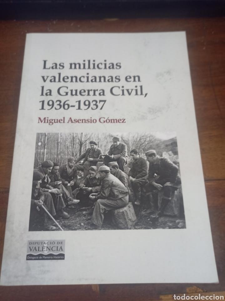 LAS MILICIAS VALENCIANAS EN LA GUERRA CIVIL 1936-1937. ASENSIO GÓMEZ, M. DIPUTACIÓN DE VALENCIA,2021 (Libros de Segunda Mano - Historia - Guerra Civil Española)