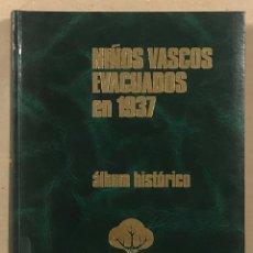 Libros de segunda mano: NIÑOS VASCOS EVACUADOS EN 1937.ÁLBUM HISTÓRICO POR GREGORIO ARRIEN.. Lote 264554359