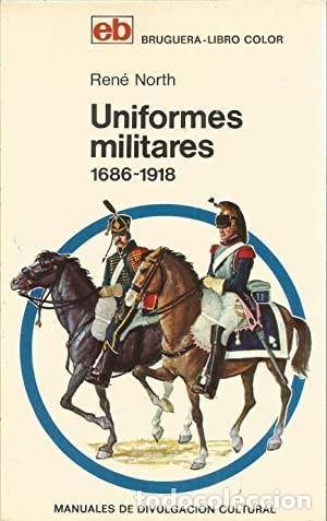 UNIFORMES MILITARES 1686-1918 NORTH, RENÉ PUBLICADO POR BRUGUERA . (1972) (Libros de Segunda Mano - Historia - Guerra Civil Española)