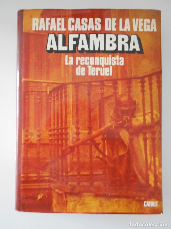 ALFAMBRA. LA RECONQUISTA DE TERUEL. RAFAEL CASAS DE LA VEGA. CARALT, 1ª EDICION 1976. TAPA DURA CON (Libros de Segunda Mano - Historia - Guerra Civil Española)
