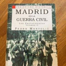 Libros de segunda mano: MADRID EN LA GUERRA CIVIL . LOS PROTAGONISTAS . VOLUMEN 2 - PEDRO MONTOLIU - SILEX - ILUSTRADO. Lote 268262549