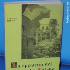 Libros de segunda mano: LA EPOPEYA DEL ALCÁZAR DE TOLEDO. RELACIÓN HISTÓRICA DE LOS SUCESOS DESDE EL COMIENZO. ALBERTO RISCO. Lote 268914754