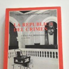 Libros de segunda mano: LA REPUBLICA DEL CRIMEN.FRANCISCO GUTIÉRREZ LATORRE.ED MARE NOSTRUM.GUERRA CIVIL.CHECAS.CARCELES. Lote 269092143