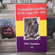 Libros de segunda mano: LA AGRUPACIÓN GUERRILLERA DEL ALTO ARAGÓN (1939-1949) FÉLIX TUNDIDOR ,DEDICADO. Lote 269111983