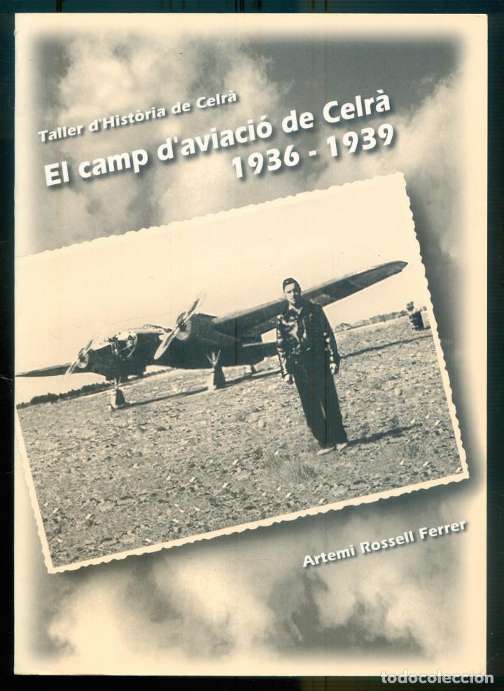 NUMULITE L0576 EL CAMP DAVIACIÓ DE CELRÀ ARTEMI ROSSEL FERRER AVIACIÓN GUERRA CIVIL (Libros de Segunda Mano - Historia - Guerra Civil Española)