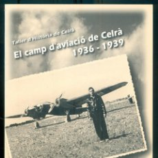 Libros de segunda mano: NUMULITE L0576 EL CAMP D'AVIACIÓ DE CELRÀ ARTEMI ROSSEL FERRER AVIACIÓN GUERRA CIVIL. Lote 269310863
