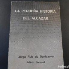 Libros de segunda mano: LA PEQUEÑA HISTORIA DEL ALCAZAR. JORGE RUIZ DE SANTAYANA. EDITORA NACIONAL. ED. AÑO 1974. Lote 269703393