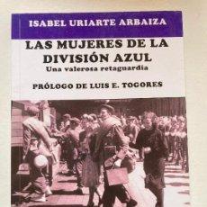 Libros de segunda mano: LAS MUJERES DE LA DIVISION AZUL. UNA VALEROSA RETAGUARDIA - ISABEL URIARTE - EDICIONES BARBARROJA. Lote 269798493