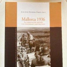 Libros de segunda mano: MALLORCA 1936. LA SUBLEVACION MILITAR Y EL DESEMBARCO REPUBLICANO - JUAN JOSE NEGREIRA - ILUSTRADO. Lote 269799373
