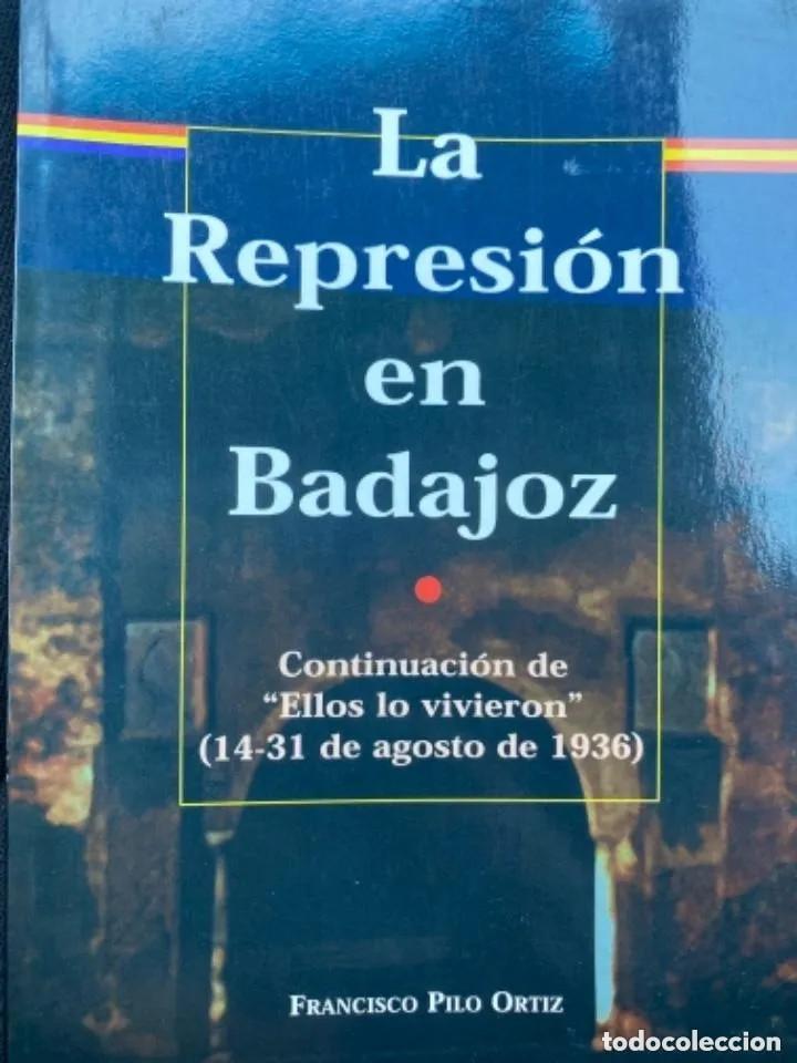 LIBRO LA REPRESIÓN EN BADAJOZ (Libros de Segunda Mano - Historia - Guerra Civil Española)