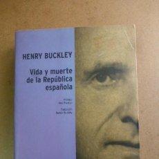 Libros de segunda mano: VIDA Y MUERTE DE LA REPUBLICA ESPAÑOLA...HENRY BUCKLEY. FOTOS..AÑOS 2004....363 PGS.....INTERESANTE.. Lote 270912653