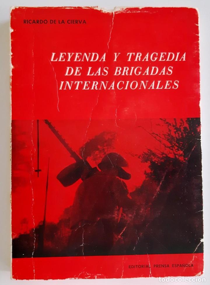 LEYENDA Y TRAGEDIA DE LAS BRIGADAS INTERNACIONALES - RICARDO DE LA CIERVA - 1971 (Libros de Segunda Mano - Historia - Guerra Civil Española)