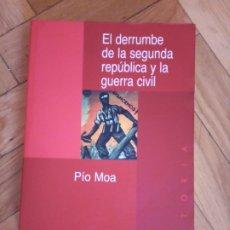 Libros de segunda mano: EL DERRUMBE DE LA SEGUNDA REPÚBLICA Y LA GUERRA CIVIL. PÍO MOA. Lote 272131073