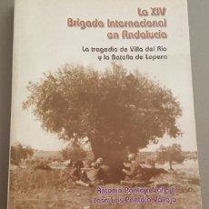 Livros em segunda mão: LA XIV BRIGADA INTERNACIONAL EN ANDALUCIA LA TRAGEDIA DE VILLA DEL RIO Y LA BATALLA DE LOPERA. Lote 273981758