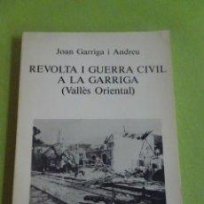 Livros em segunda mão: REVOLTA I GUERRA CIVIL A LA GARRIGA, JOAN GARRIGA I ANDREU. Lote 276527203
